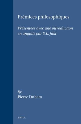 Premices Philosophiques: Presentees Avec une Introduction En Anglais Par S.L. Jaki 9789004081178
