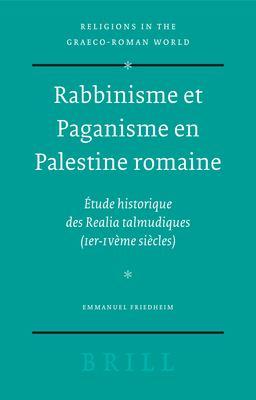 Rabbinisme Et Paganisme En Palestine Romaine: etude Historique Des Realia Talmudiques (Ier-IVeme Siecles) 9789004146433