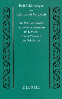 Relation Als Vergleich: Die Relationstheorie Des Johannes Buridan Im Kontext Seines Denkens Und Der Scholastik 9789004098541