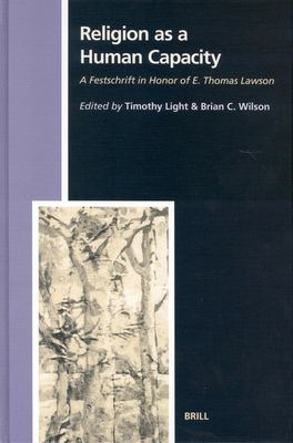 Religion as a Human Capacity: A Festschrift in Honor of E. Thomas Lawson 9789004126763