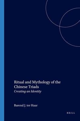 Ritual and Mythology of the Chinese Triads: Creating an Identity 9789004119444