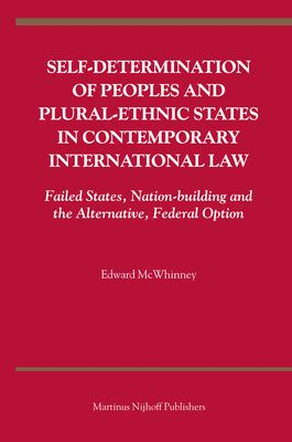 Self-Determination of Peoples and Plural-Ethnic States in Contemporary International Law: Failed States, Nation-Building and the Alternative, Federal