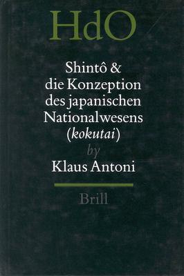Shinto Und Die Konzeption Des Japanischen Nationalwesens Kokutai: Der Religiose Traditionalismus in Neuzeit Und Moderne Japans 9789004103160