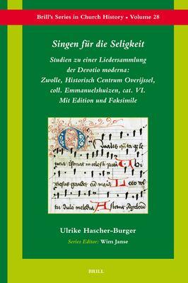 Singen Fur die Seligkeit: Studien Zu Einer Liedersammlung der Devotio Moderna: Zwolle, Historisch Centrum Overijssel, Coll. Emmanuelshuizen, Cat 9789004161511