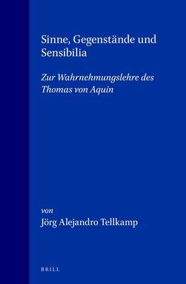 Sinne, Gegenstande Und Sensibilia: Zur Wahrnehmungslehre Des Thomas Von Aquin 9789004114104