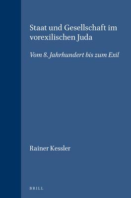 Staat Und Gesellschaft Im Vorexilischen Juda: Vom 8. Jahrhundert Bis Zum Exil 9789004096462