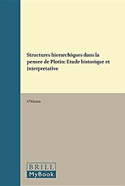 Structures Hierarchiques Dans La Pensee de Plotin: Etude Historique Et Interpretative 9789004043725