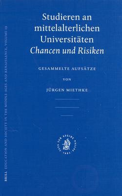 Studieren an Mittelalterlichen Universitaten: Chancen Und Risiken. Gesammelte Aufsatze 9789004138339