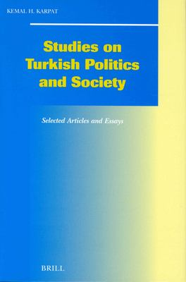 Studies on Turkish Politics and Society: Selected Articles and Essays