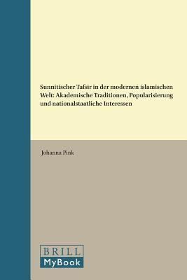 Sunnitischer Tafs R in Der Modernen Islamischen Welt: Akademische Traditionen, Popularisierung Und Nationalstaatliche Interessen 9789004185920