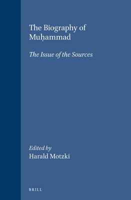 The Biography of Mu?ammad: The Issue of the Sources