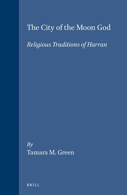 The City of the Moon God: Religious Traditions of Harran