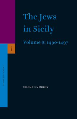 The Jews in Sicily, Volume 8: 1490-1497 9789004152830