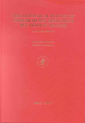 The Liturgical Poetry of Nehemiah Ben Shelomoh Ben Heiman Ha-Nasi: A Critical Edition 9789004123908