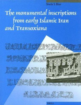 The Monumental Inscriptions from Early Islamic Iran and Transoxiana: