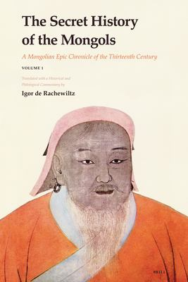 The Secret History of the Mongols: A Mongolian Epic Chronicle of the Thirteenth Century 9789004153646