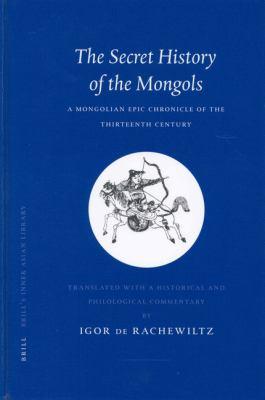 The Secret History of the Mongols the Secret History of the Mongols: A Mongolian Epic Chronicle of the Thirteenth Century a Mongolian Epic Chronicle o
