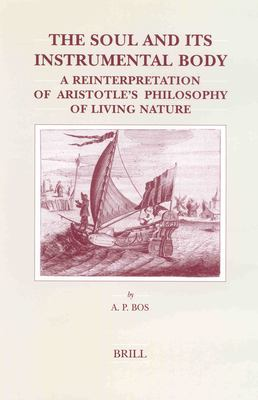 The Soul and Its Instrumental Body the Soul and Its Instrumental Body: A Reinterpretation of Aristotle's Philosophy of Living Natura Reinterpretation