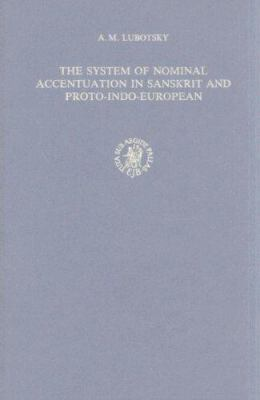The System of Nominal Accentuation in Sanskrit and Proto-Indo-European 9789004088351