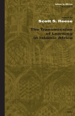 The Transmission of Learning in Islamic Africa 9789004137790