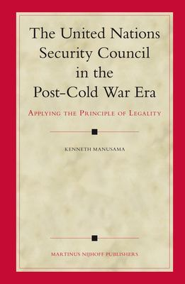The United Nations Security Council in the Post-Cold War Era: Applying the Principle of Legality
