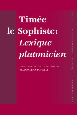 Timee Le Sophiste: Lexique Platonicien: Texte, Traduction Et Commentaire Par Maddalena Bonelli 9789004158870