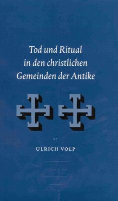 Tod Und Ritual In Den Christlichen Gemeinden der Antike 9789004126718