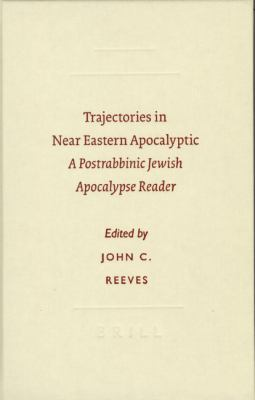 Trajectories in Near Eastern Apocalyptic: A Postrabbinic Jewish Apocalypse Reader 9789004130951