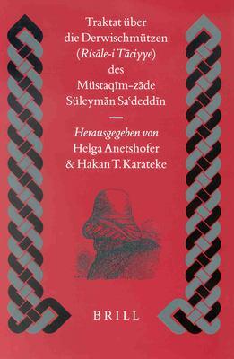 Traktat Uber Die Derwischmutzen (Ris?le-I T?ciyye) Des Mustaq?m-Z?de Suleym?n S?deddin (St. 1788) 9789004120488