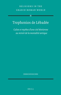 Trophonios de Libadie Trophonios de Libadie: Cultes Et Mythes D'Une Citi Biotienne Au Miroir de La Mentalcultes Et Mythes D'Une Citi Biotienne Au Miro 9789004131026