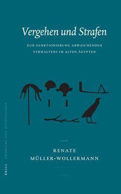 Vergehen Und Strafen: Zur Sanktionierung Abweichenden Verhaltens Im Alten Agypten 9789004139060