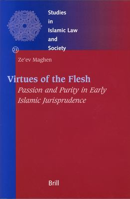 Virtues of the Flesh: Purity and Passion in Early Islamic Jurisprudence 9789004140707
