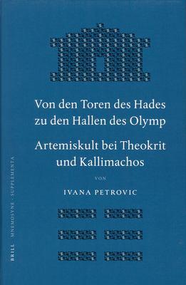 Von Den Toren Des Hades Zu Den Hallen Des Olymp. Artemiskult Bei Theokrit Und Kallimachos 9789004151543