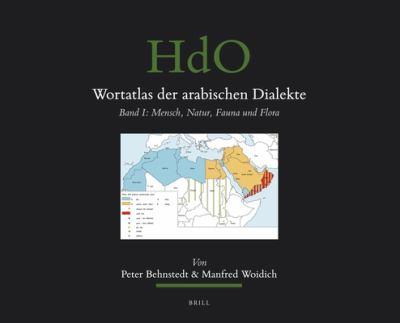 Wortatlas Der Arabischen Dialekte: Band I: Mensch, Natur, Fauna Und Flora 9789004186644