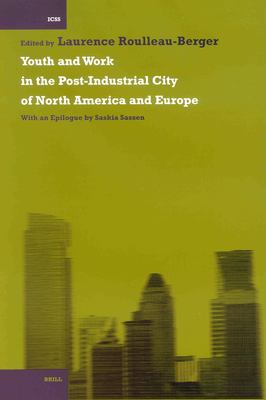 Youth and Work in the Post-Industrial City of North America and Europe: With an Epilogue by Saskia Sassen 9789004125339