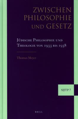 Zwischen Philosophie Und Gesetz: Judische Philosophie Und Theologie Von 1933 Bis 1938 9789004167612