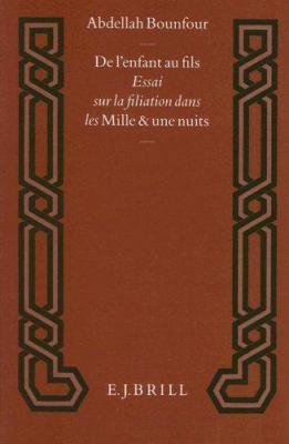 de L'Enfant Au Fils: Essai Sur la Filiation Dans les Mille Et une Nuits 9789004101661