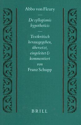 de Syllogismis Hypotheticis: Textkritisch Herausgegeben, Bersetzt, Eingeleitet Und Kommentiert 9789004107489