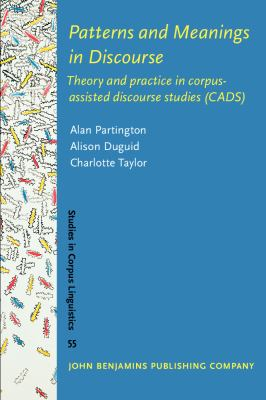 Patterns and Meanings in Discourse: Theory and practice in corpus-assisted discourse studies (CADS) (Studies in Corpus Linguistics)