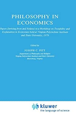 Philosophy in Economics: Papers Deriving from and Related to a Workshop on Testability and Explanation in Economics Held at Virginia Polytechni 9789027712103