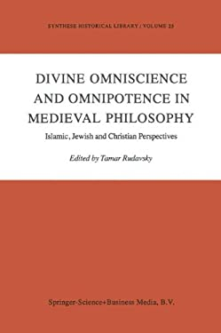 Divine Omniscience and Omnipotence in Medieval Philosophy: Islamic, Jewish and Christian Perspectives 9789027717504