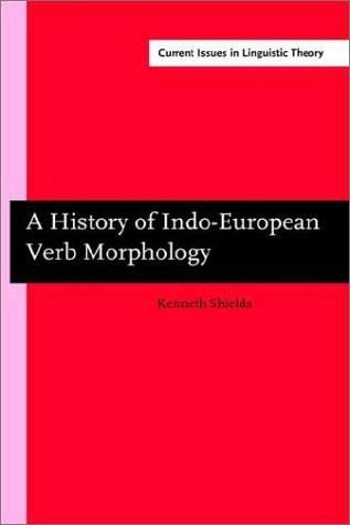 A History of Indo-European Verb Morphology - Shields, Kenneth