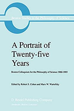A Portrait of Twenty-Five Years: Boston Colloquium for the Philosophy of Science 1960-1985 - Cohen, R. S. / Wartofsky, Marx W.