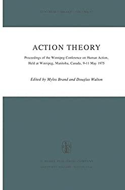 Action Theory: Proceedings of the Winnipeg Conference on Human Action, Held at Winnipeg, Manitoba, Canada, 9 11 May 1975 - Brand, M. / Walton, Douglas