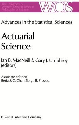 Actuarial Science: Advances in the Statistical Sciences Festschrift in Honor of Professor V.M. Josh S 70th Birthday Volume VI - MacNeill, I. / Umphrey, G.