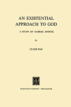 An Existential Approach to God: A Study of Gabriel Marcel 9789024715039