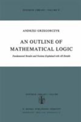 An Outline of Mathematical Logic: Fundamental Results and Notions Explained with All Details 9789027703590