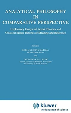 Analytical Philosophy in Comparative Perspective: Exploratory Essays in Current Theories and Classical Indian Theories of Meaning and Reference - Matilal, Bimal Krishna / Shaw, Jaysankar Lal / Lal Shaw, Jaysankar