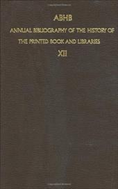 Abhb Annual Bibliography of the History of the Printed Book and Libraries: Volume 12: Publications of 1981 8442956