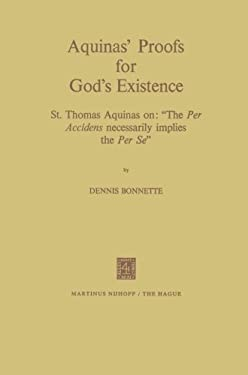 Aquinas' Proofs for God's Existence: St.Thomas Aquinas on the Per Accidens Necessarily Implies the Per Se' 9789024713035
